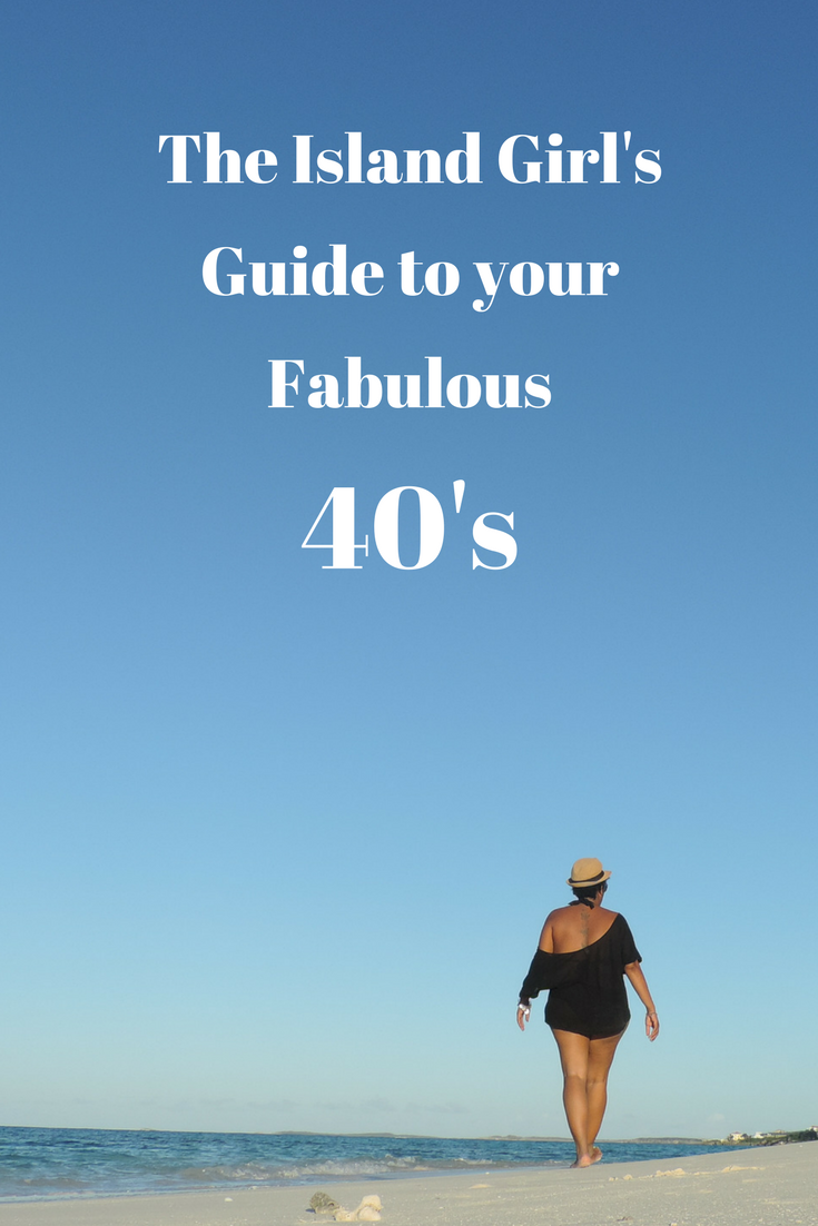 Island Girl's Guide to your Fabulous 40's